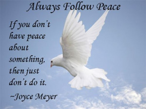 ... don't have peace about something, then just don't do it. ~Joyce Meyer