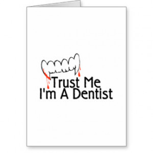 Funny Quotes About Dentists http://www.zazzle.com/funny+dentist+quotes ...