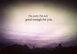 im sorry im not good enough quotes tumblr