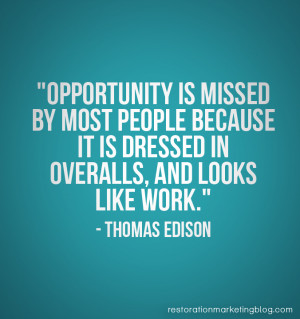 Opportunity is missed by most people because it is dressed in overalls