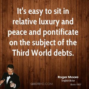 roger-moore-roger-moore-its-easy-to-sit-in-relative-luxury-and-peace ...