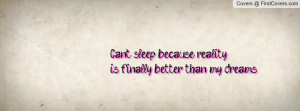 can´t sleep because realityis finally better than my dreams ...