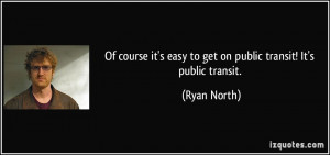 ... it's easy to get on public transit! It's public transit. - Ryan North