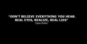 Celebrate Quotes: #Quotes Don't believe everything you hear. Real Eyes ...