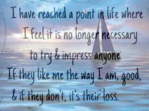 Life Where I Feel It's No Longer Necessary To Impress Anyone: Quote ...