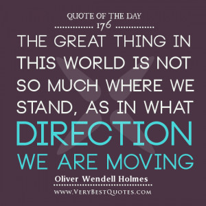 ... direction we are moving. Oliver Wendell Holmes Quotes, Quote Of The