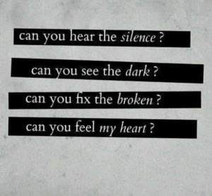 Can you hear the silence? Can you see the dark? Can you fix the broken ...