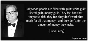 Hollywood people are filled with guilt: white guilt, liberal guilt ...