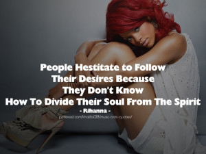 Rihanna Quotes - Divide SOul From The Sipirit