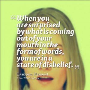 Quotes Picture: when you are surprised by what is coming out of your ...