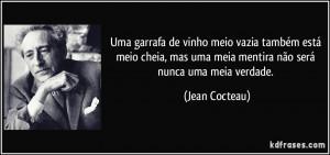 ... mas uma meia mentira não será nunca uma meia verdade. (Jean Cocteau
