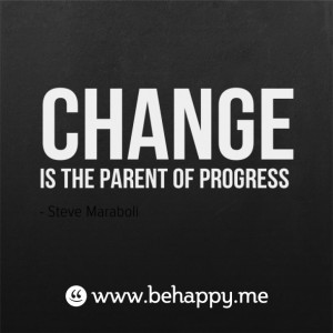 Change is the parent of progress