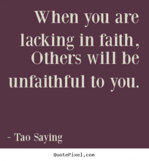Inspirational quotes - When you are lacking in faith, others will be ...