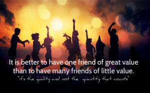 ... Value than to have many Friends of Little Value ~ Friendship Quote
