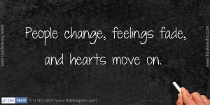 People change, feelings fade, and hearts move on.