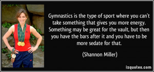 Gymnastics is the type of sport where you can't take something that ...