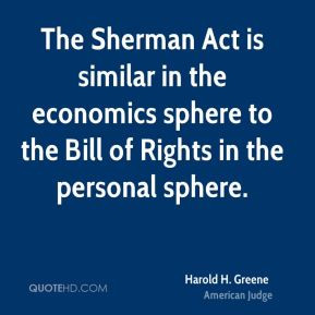 Harold H. Greene - The Sherman Act is similar in the economics sphere ...