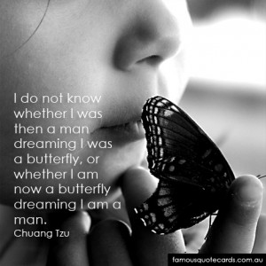... was a butterfly or whether i am now a butterfly dreaming i am a man