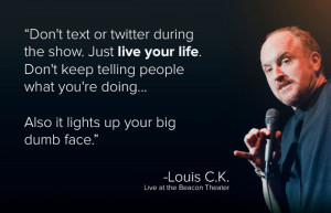 Louis C.K. Quote On Putting The Phone Away & Living Your Life