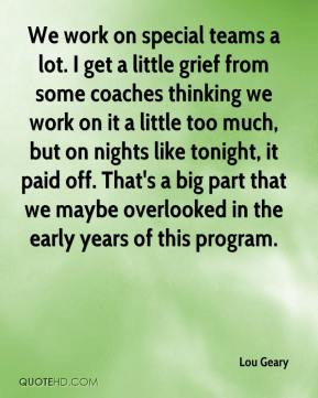 get a little grief from some coaches thinking we work on it a little ...