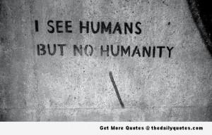 Humanity Quotes No humanity