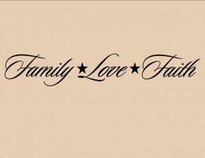 Family Love Faith - Family Quote