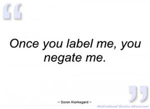 once you label me soren kierkegard