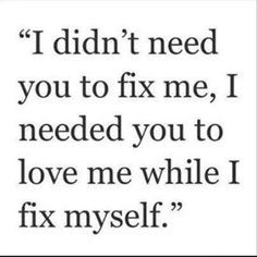 Love Me Myself And I Quotes Like. i didn't nees you to fix