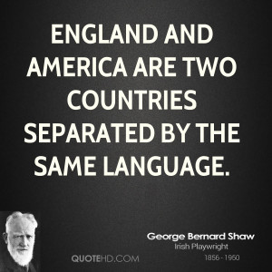 England and America are two countries separated by the same language.