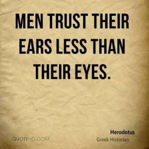 herodotus trust quotes men trust their ears less than their jpg