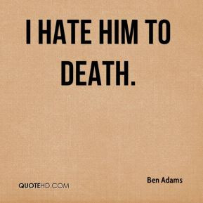 Hate Him Death Quotes - Page 8 | QuoteHD