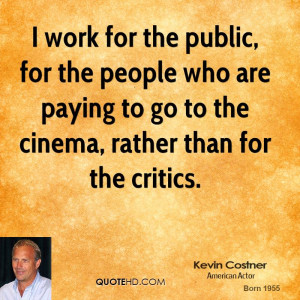 kevin-costner-kevin-costner-i-work-for-the-public-for-the-people-who ...
