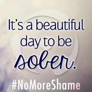 ... beautiful day to be sober. #NoMoreShame #Sobriety #BreakTheStigma