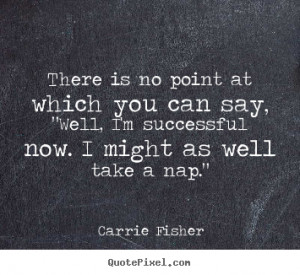 quotes about success by carrie fisher customize your own quote image
