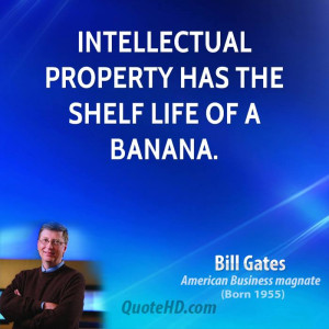 Intellectual property has the shelf life of a banana.