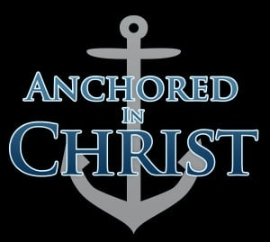What does it mean to be Anchored In Christ.