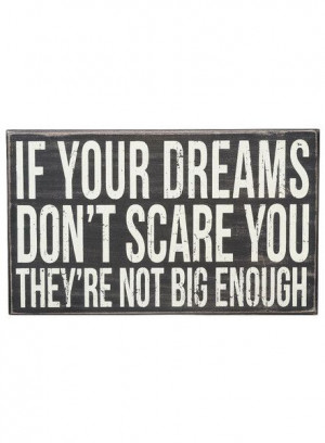 Quote if your dreams don't scare you They are not Big Enough