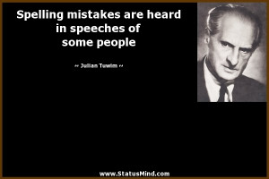 Spelling mistakes are heard in speeches of some people - Julian Tuwim ...
