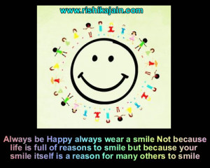 Happy always wear a smile Not because life is full of reasons to smile ...