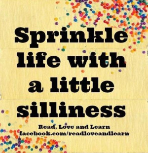 Silly quotes, meaningful, deep, sayings, sprinkle life