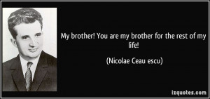 My brother! You are my brother for the rest of my life! - Nicolae ...