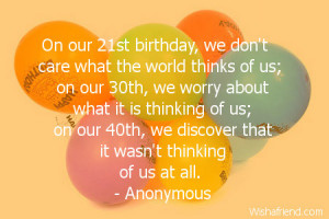Happy 21st Birthday Quotes On our 21st birthday,