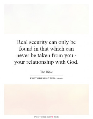 Real security can only be found in that which can never be taken from ...