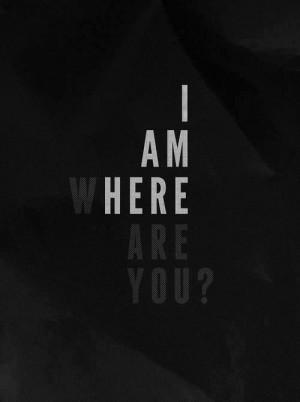 am here, are you?