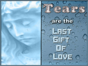 tears are the last gift of love jpg love quote last love jpg love jpg ...
