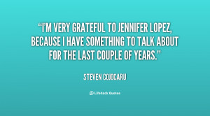 very grateful to Jennifer Lopez, because I have something to talk ...