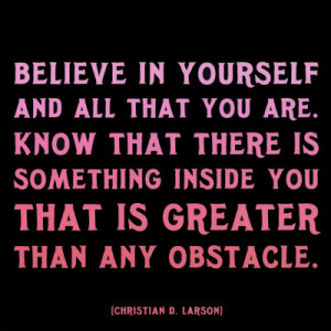 Have faith in yourself to achieve greatness