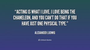 quote Alexander Ludwig acting is what i love i love 199341 png