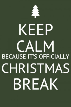 Keep Calm. It's Christmas break!