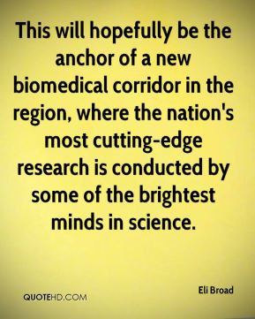Eli Broad - This will hopefully be the anchor of a new biomedical ...